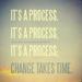 Its a Process!