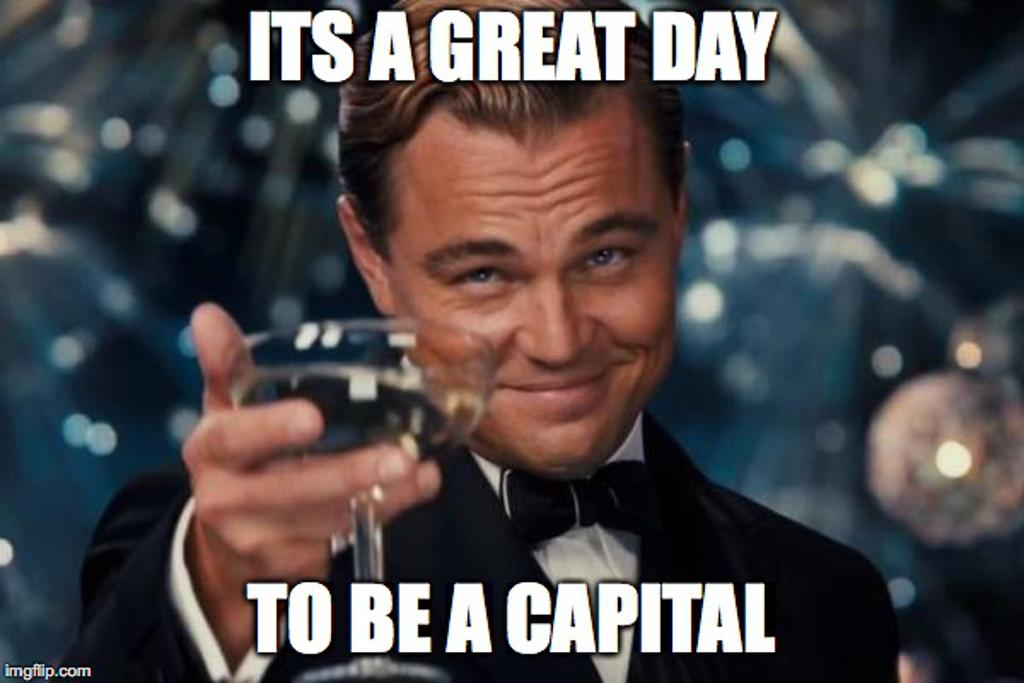 Its a Great Day to be a Capital!